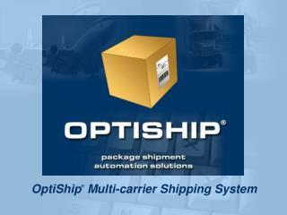 OptiShip ® Multi-carrier Shipping System