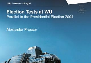 Election Tests at WU Parallel to the Presidential Election 2004 Alexander Prosser