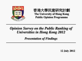 Opinion Survey on the Public Ranking of Universities in Hong Kong 2012 Presentation of Findings