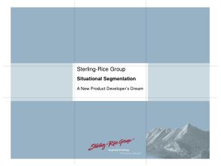 Sterling-Rice Group Situational Segmentation A New Product Developer's Dream