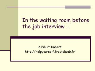 In the waiting room before the job interview …
