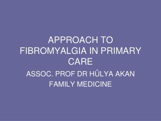 APPROACH TO  FIBROMYALGIA IN PRIMARY CARE