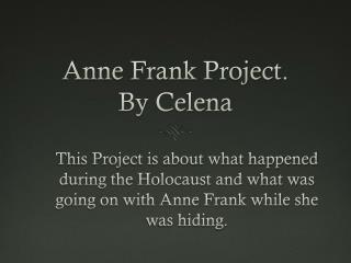 Anne Frank Project. By  Celena
