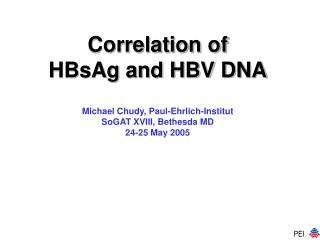Correlation of HBsAg and HBV DNA Michael Chudy, Paul-Ehrlich-Institut SoGAT XVIII, Bethesda MD