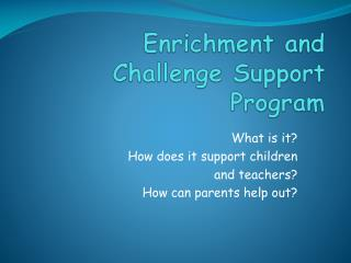 Enrichment and Challenge Support Program