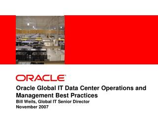 Oracle Global IT Data Center Operations and Management Best Practices  Bill Weils, Global IT Senior Director November 20