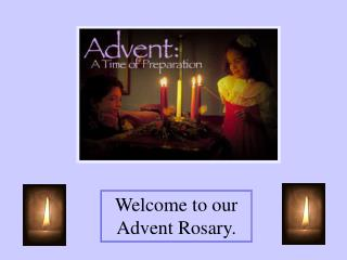 Welcome to our Advent Rosary.