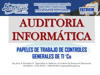 AUDITORIA INFORMÁTICA PAPELES DE TRABAJO DE CONTROLES GENERALES DE  TI`Cs