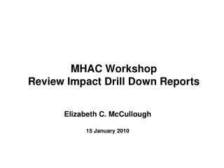 MHAC Workshop Review Impact Drill Down Reports