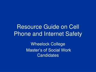 Resource Guide on Cell Phone and Internet Safety