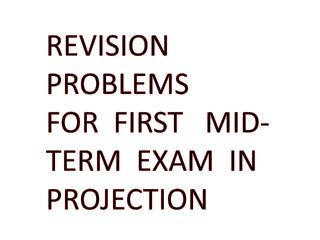 REVISION   PROBLEMS     FOR  FIRST   MID-TERM   EXAM   IN  PROJECTION