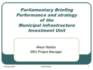 Parliamentary Briefing Performance and strategy of the Municipal Infrastructure Investment Unit