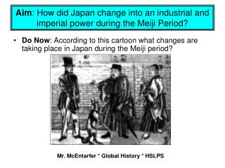 Aim : How did Japan change into an industrial and imperial power during the Meiji Period?