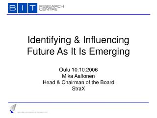 Identifying & Influencing Future As It Is Emerging