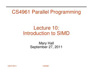 CS4961 Parallel Programming Lecture 10:  Introduction to SIMD Mary Hall September 27, 2011