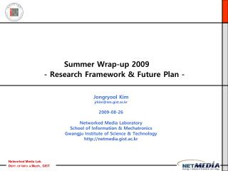 Summer Wrap-up 2009 - Research Framework & Future Plan -