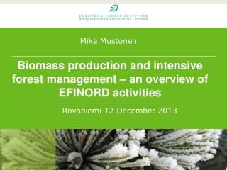 Biomass production and intensive forest management – an overview of EFINORD activities