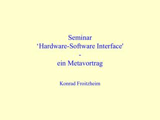 Seminar  ' Hardware-Software Interface' - ein Metavortrag