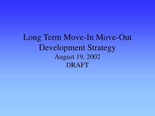 Long Term Move-In Move-Out Development Strategy August 19, 2002 DRAFT