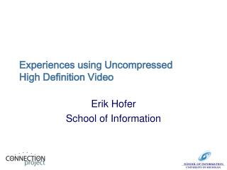 Experiences using Uncompressed High Definition Video