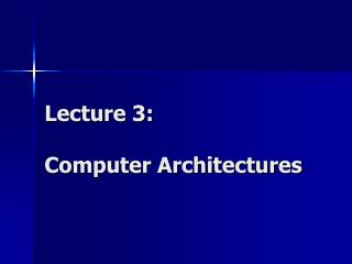 Lecture 3: Computer Architectures
