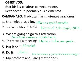 CAMPANAZO:  Traduzcan las siguientes oraciones .  She helped us a lot. 			 Today is May 7, 2014.