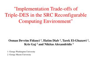 """Implementation Trade-offs of  Triple-DES in the SRC Reconfigurable Computing Environment"""
