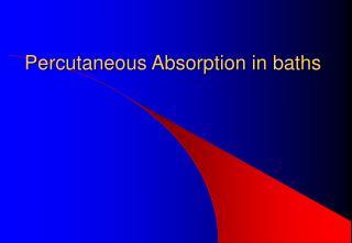 Percutaneous Absorption in baths