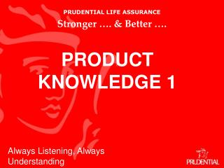 PRUDENTIAL LIFE ASSURANCE Stronger …. & Better ….