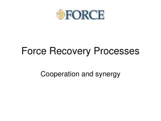 Force Recovery Processes