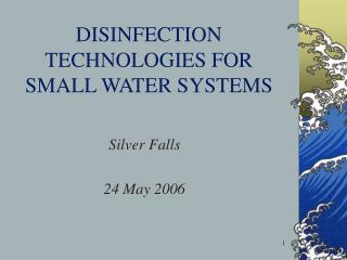 DISINFECTION TECHNOLOGIES FOR SMALL WATER SYSTEMS
