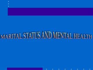 MARITAL STATUS AND MENTAL HEALTH