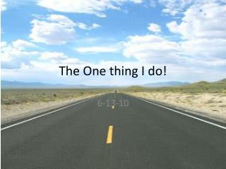 The One thing I do