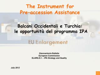 Giannantonio Ballette European Commission ELARG.D.1 – IPA Strategy and Quality July 2012