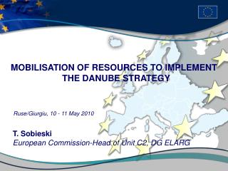 MOBILISATION OF RESOURCES TO IMPLEMENT THE DANUBE STRATEGY        Ruse/Giurgiu, 10 - 11 May 2010