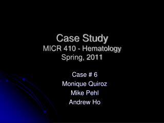 Case Study MICR 410 - Hematology Spring, 2011