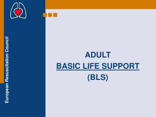 ADULT BASIC LIFE SUPPORT ( BLS )