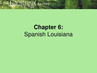 Chapter 6:  Spanish Louisiana
