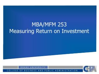 MBA/MFM 253  Measuring Return on Investment