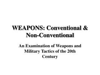 WEAPONS: Conventional & Non-Conventional