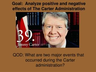 Goal:  Analyze positive and negative effects of The Carter Administration