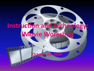 Instruction and Technology:  iMovie  Workshop