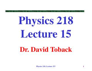 Physics 218 Lecture 15