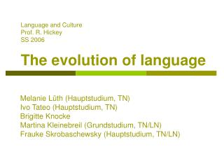 Language and Culture  Prof. R. Hickey		 SS 2006		  The evolution of language