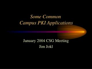 Some Common  Campus PKI Applications