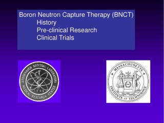 Boron Neutron Capture Therapy (BNCT)           History           Pre-clinical Research