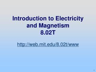 Introduction to Electricity and Magnetism 8.02T