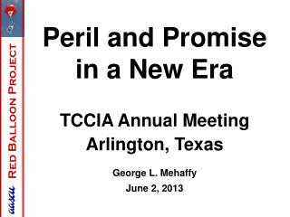 Peril and Promise in a New Era TCCIA Annual Meeting Arlington, Texas George L. Mehaffy