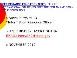 Steve Perry, *IRO *Information Resource Officer U.S. EMBASSY, ACCRA GHANA