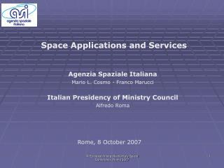 Agenzia Spaziale Italiana Mario L. Cosmo - Franco Marucci Italian Presidency of Ministry Council
